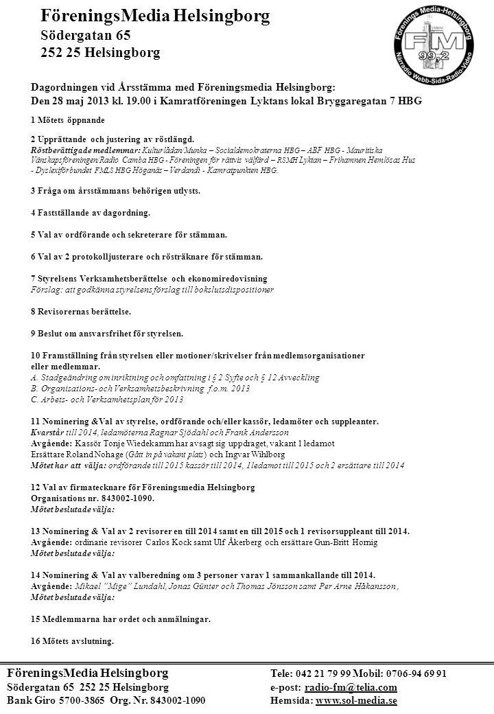Dagordningen vid Årsstämma med Föreningsmedia Helsingborg: Den 28 maj 2013 kl. 19.00 i Kamratföreningen Lyktans lokal Bryggaregatan 7 HBG 1 Mötets öpp