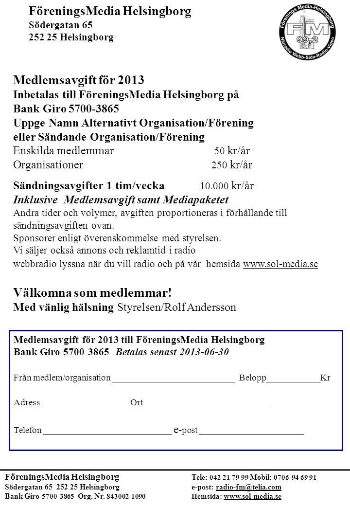 FöreningsMedia Helsingborg Tele: 042 21 79 99 Mobil: 0706-94 69 91 Södergatan 65 252 25 Helsingborg e-post: radio-fm@telia.com Bank Giro 5700-3865 Org.