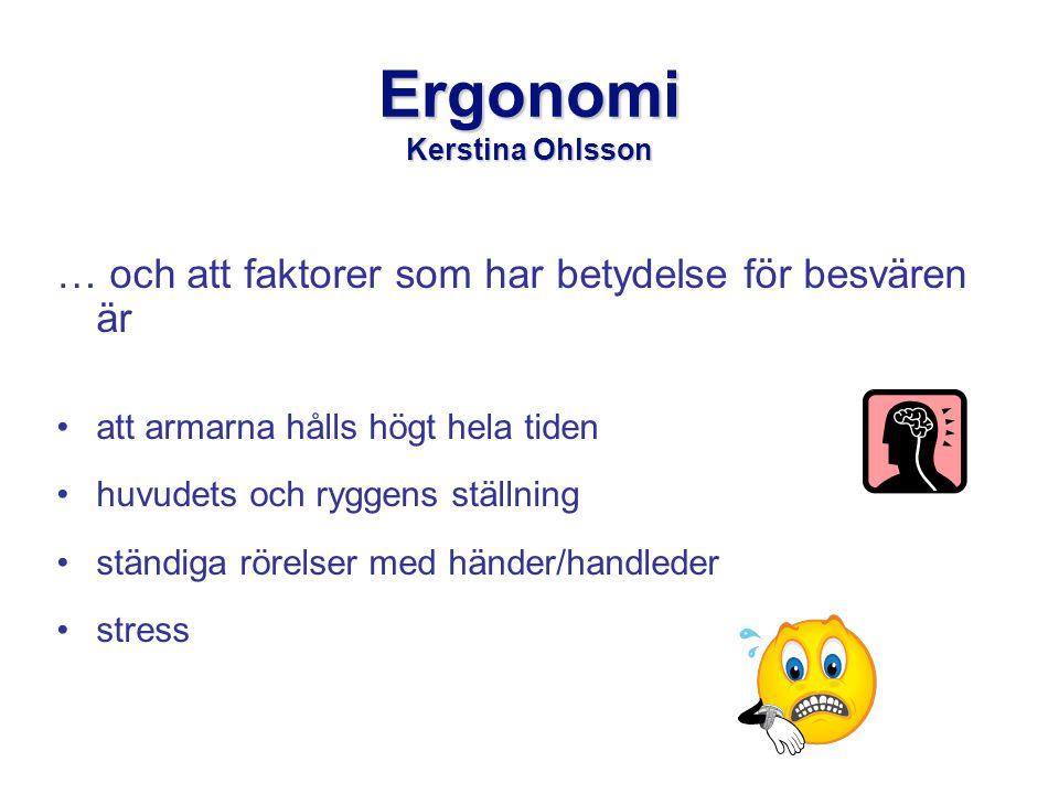 Ergonomi Kerstina Ohlsson … och att faktorer som har betydelse för besvären är •att armarna hålls högt hela tiden •huvudets och ryggens ställning •ständiga rörelser med händer/handleder •stress