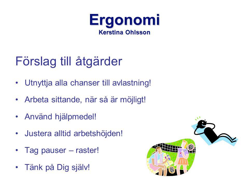 Ergonomi Kerstina Ohlsson Förslag till åtgärder •Utnyttja alla chanser till avlastning.