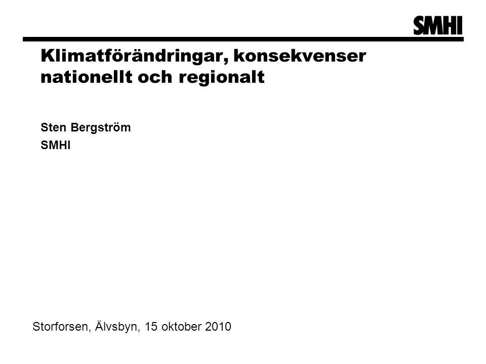 Sten Bergström SMHI Storforsen, Älvsbyn, 15 oktober 2010 Klimatförändringar, konsekvenser nationellt och regionalt