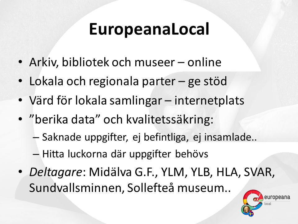 EuropeanaLocal • Arkiv, bibliotek och museer – online • Lokala och regionala parter – ge stöd • Värd för lokala samlingar – internetplats • berika data och kvalitetssäkring: – Saknade uppgifter, ej befintliga, ej insamlade..