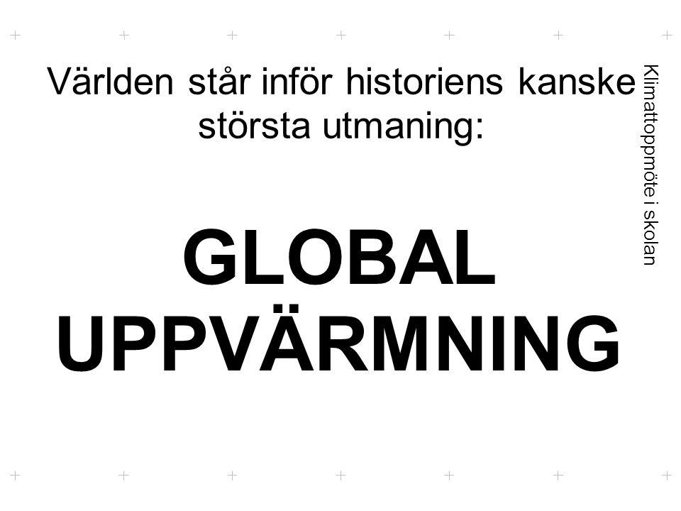 Klimattoppmöte i skolan 2°-målet  Överkomligt att anpassa sig till  Max 450 ppm CO2e  25-40% reduktion före 2020