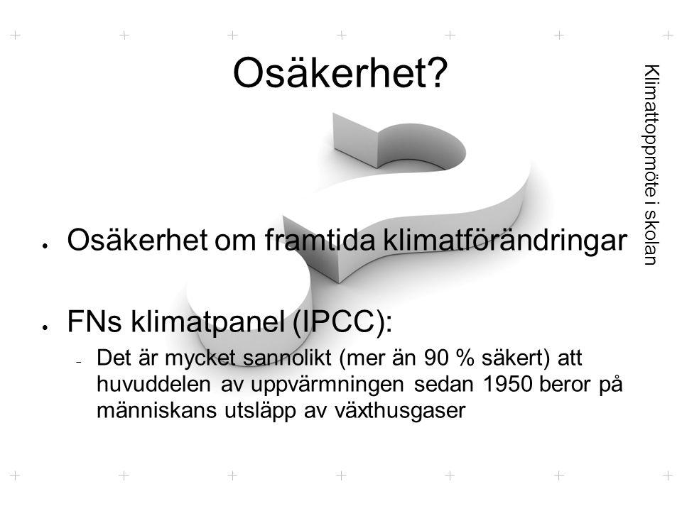 Klimattoppmöte i skolan Osäkerhet?  Osäkerhet om framtida klimatförändringar  FNs klimatpanel (IPCC):  Det är mycket sannolikt (mer än 90 % säkert)
