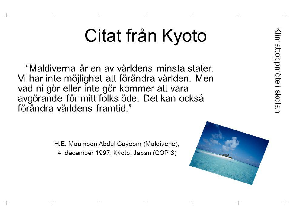 """Klimattoppmöte i skolan Citat från Kyoto """"Maldiverna är en av världens minsta stater. Vi har inte möjlighet att förändra världen. Men vad ni gör eller"""