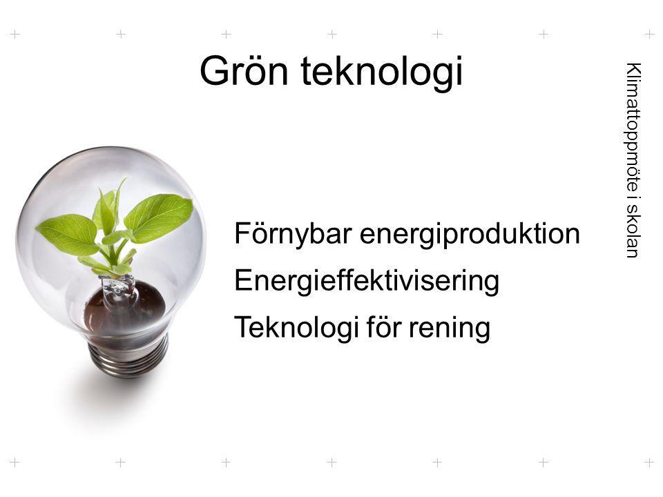 Klimattoppmöte i skolan Grön teknologi Förnybar energiproduktion Energieffektivisering Teknologi för rening