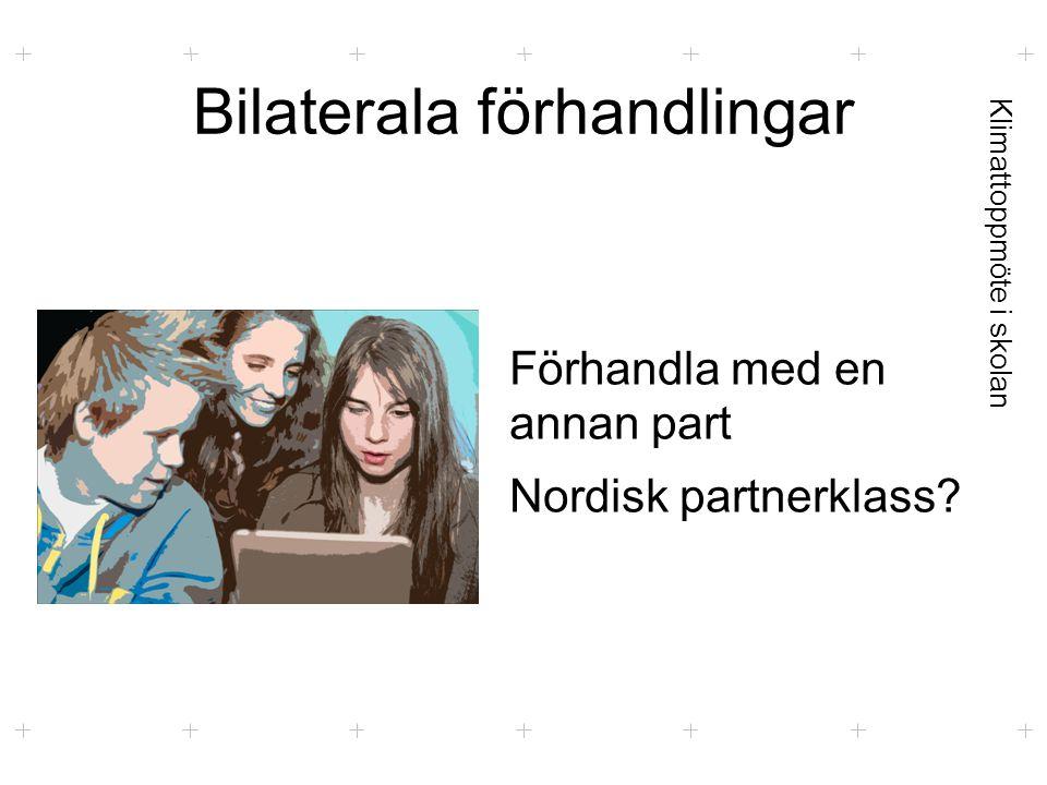 Klimattoppmöte i skolan Bilaterala förhandlingar Förhandla med en annan part Nordisk partnerklass?