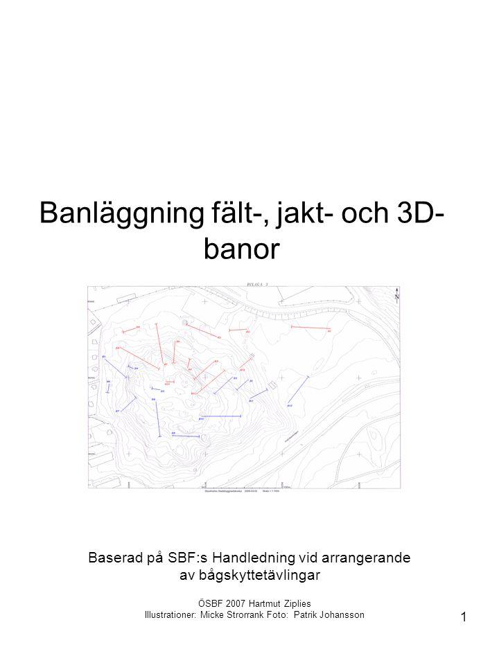1 Banläggning fält-, jakt- och 3D- banor Baserad på SBF:s Handledning vid arrangerande av bågskyttetävlingar ÖSBF 2007 Hartmut Ziplies Illustrationer: