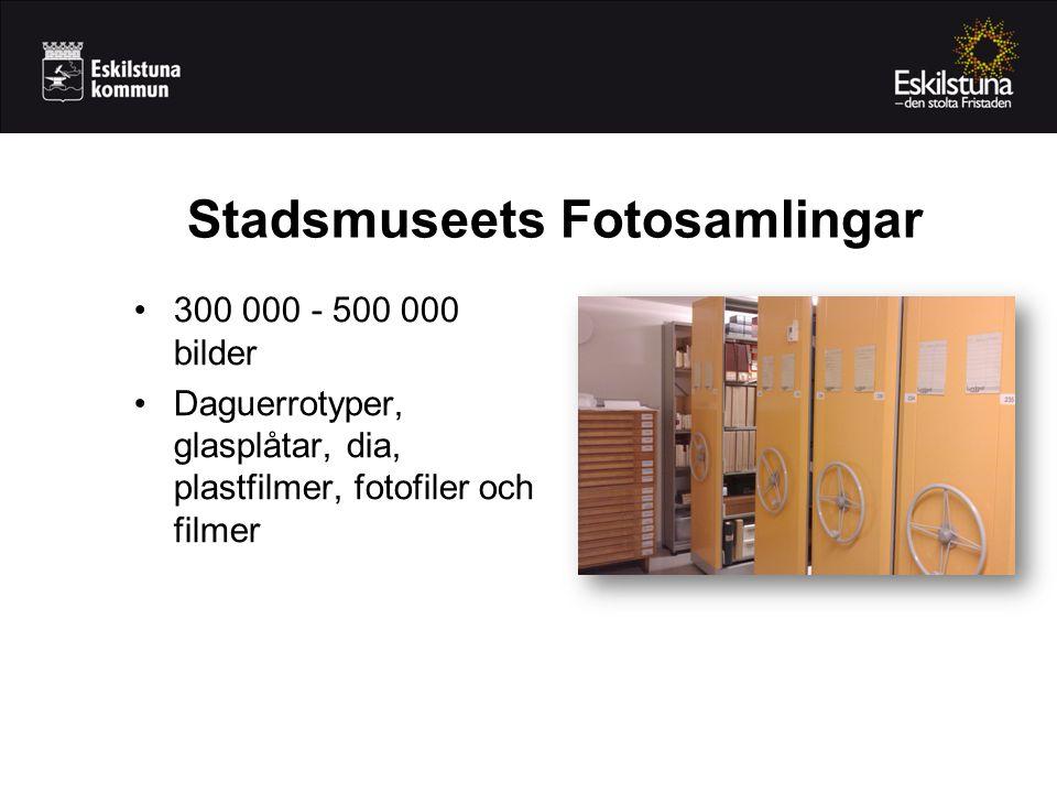 •300 000 - 500 000 bilder •Daguerrotyper, glasplåtar, dia, plastfilmer, fotofiler och filmer Stadsmuseets Fotosamlingar