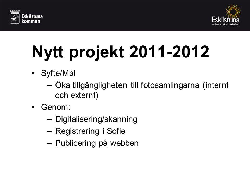 •Syfte/Mål –Öka tillgängligheten till fotosamlingarna (internt och externt) •Genom: –Digitalisering/skanning –Registrering i Sofie –Publicering på webben Nytt projekt 2011-2012