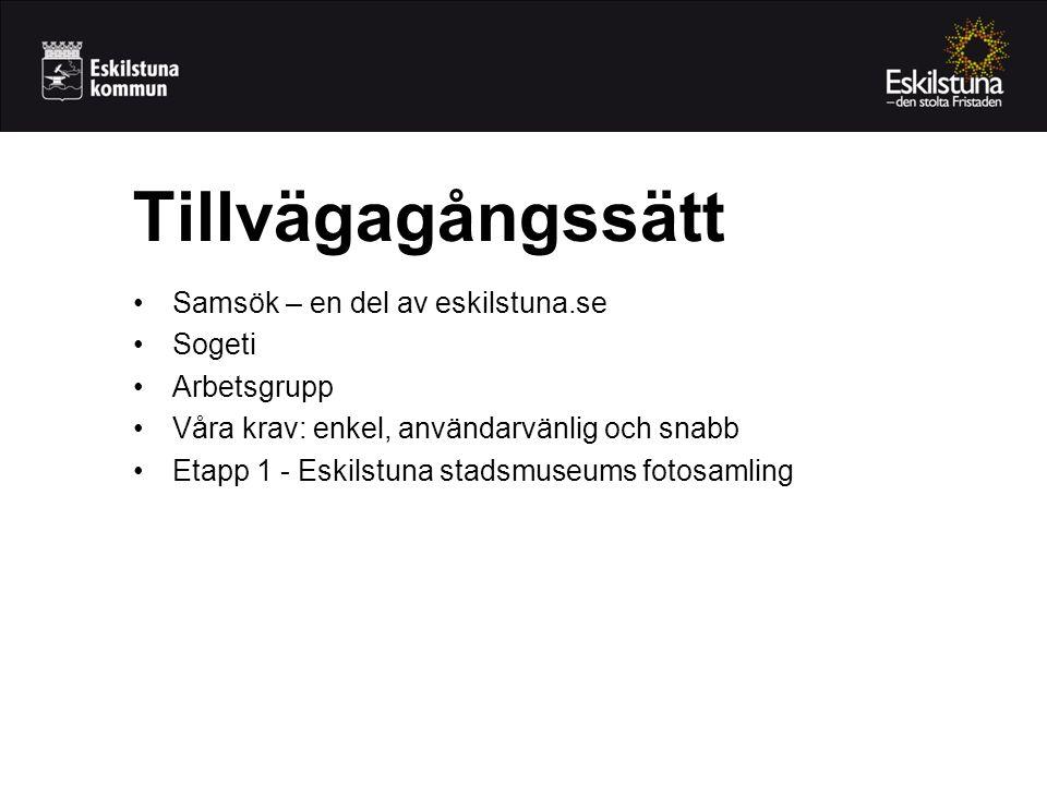 •Samsök – en del av eskilstuna.se •Sogeti •Arbetsgrupp •Våra krav: enkel, användarvänlig och snabb •Etapp 1 - Eskilstuna stadsmuseums fotosamling Tillvägagångssätt