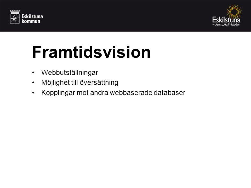 •Webbutställningar •Möjlighet till översättning •Kopplingar mot andra webbaserade databaser Framtidsvision