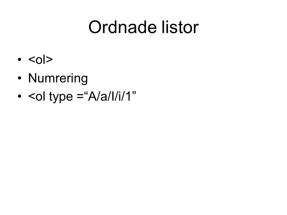 "Ordnade listor • •Numrering •<ol type =""A/a/I/i/1"""