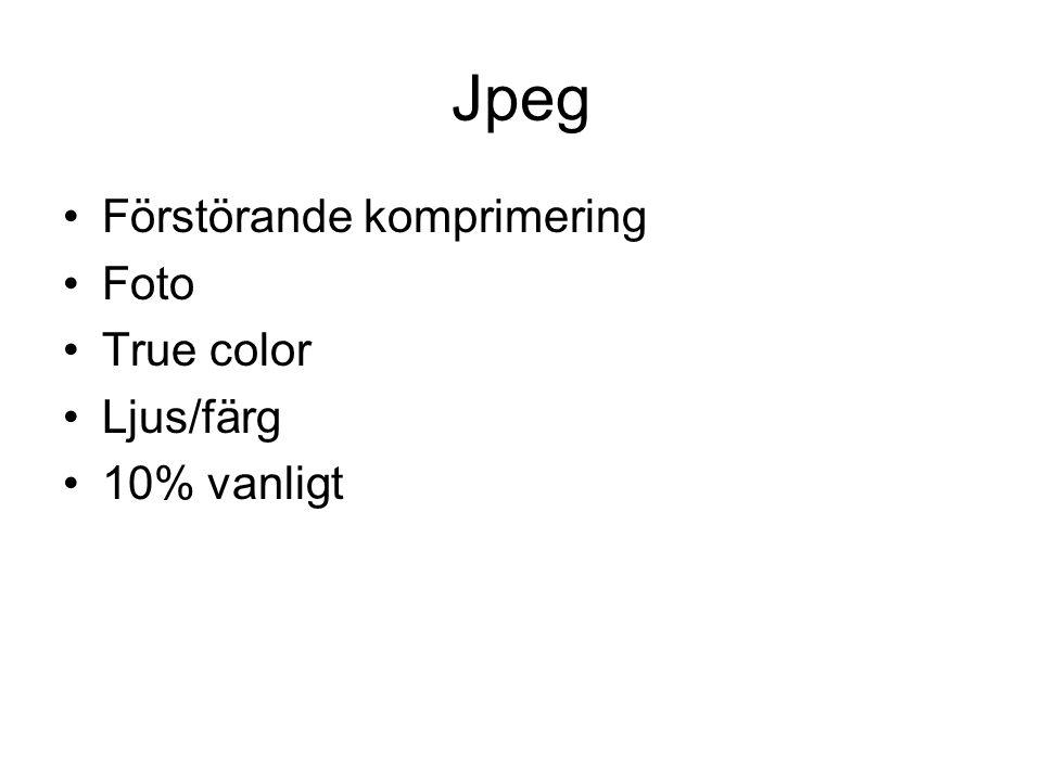 Jpeg •Förstörande komprimering •Foto •True color •Ljus/färg •10% vanligt