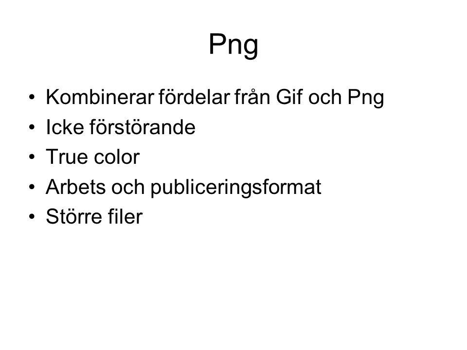 Png •Kombinerar fördelar från Gif och Png •Icke förstörande •True color •Arbets och publiceringsformat •Större filer