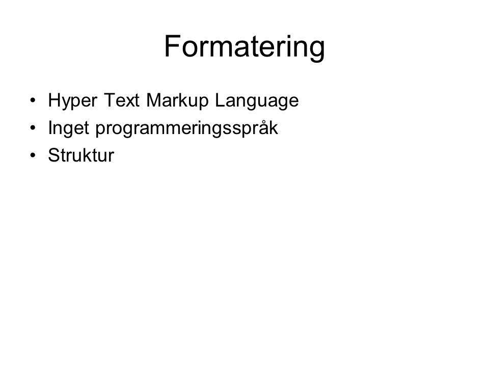 Formatering •Hyper Text Markup Language •Inget programmeringsspråk •Struktur