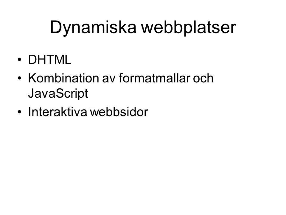Dynamiska webbplatser •DHTML •Kombination av formatmallar och JavaScript •Interaktiva webbsidor