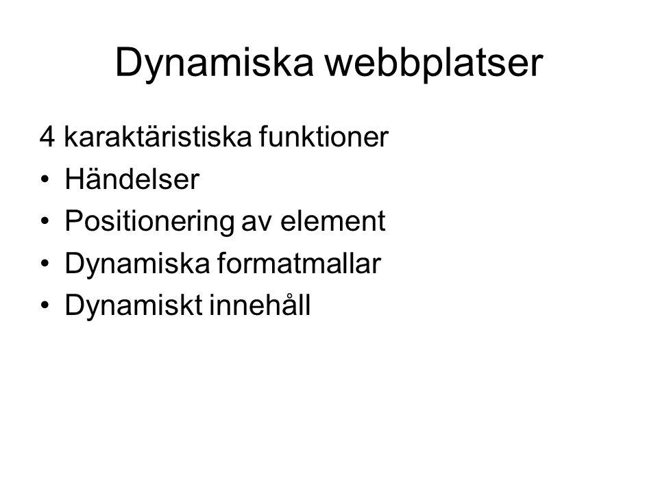 Dynamiska webbplatser 4 karaktäristiska funktioner •Händelser •Positionering av element •Dynamiska formatmallar •Dynamiskt innehåll