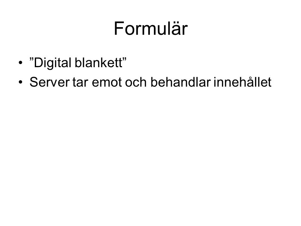 """Formulär •""""Digital blankett"""" •Server tar emot och behandlar innehållet"""