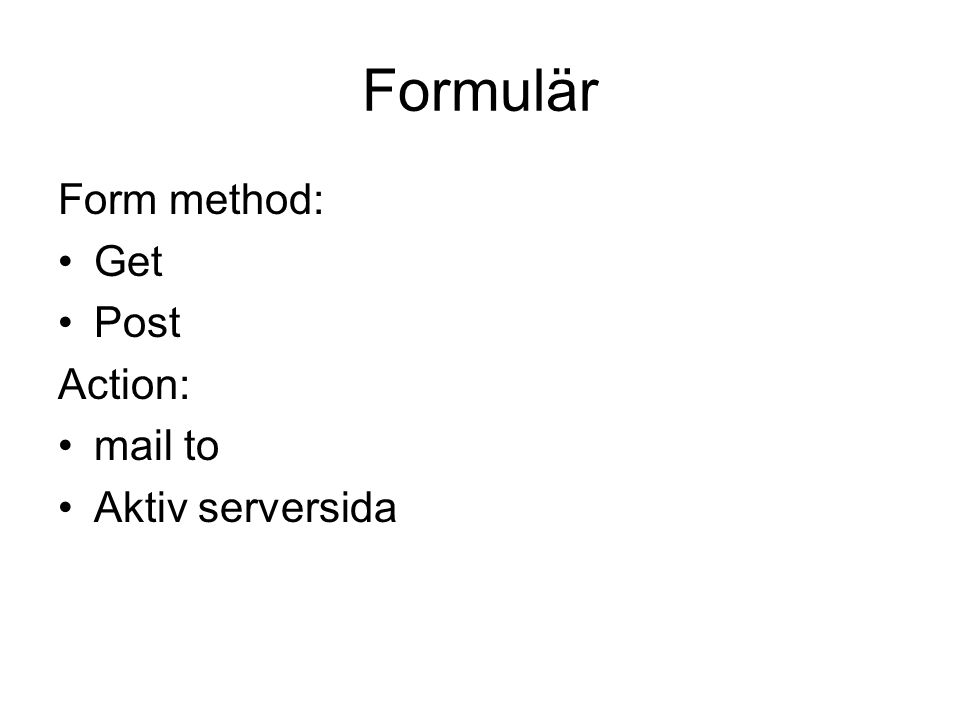 Formulär Form method: •Get •Post Action: •mail to •Aktiv serversida