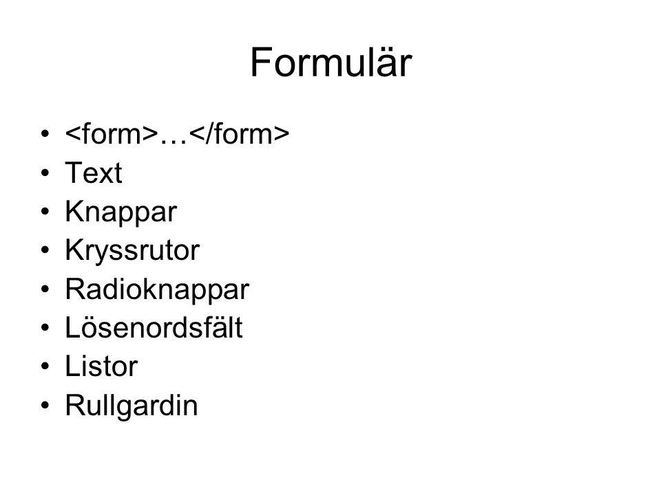Formulär • … •Text •Knappar •Kryssrutor •Radioknappar •Lösenordsfält •Listor •Rullgardin