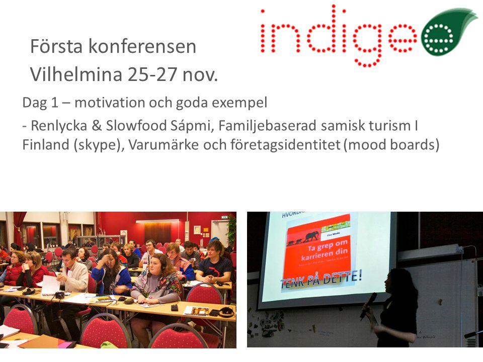 Dag 1 – motivation och goda exempel - Renlycka & Slowfood Sápmi, Familjebaserad samisk turism I Finland (skype), Varumärke och företagsidentitet (mood boards) Första konferensen Vilhelmina 25-27 nov.