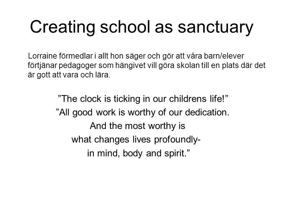 Creating school as sanctuary Lorraine förmedlar i allt hon säger och gör att våra barn/elever förtjänar pedagoger som hängivet vill göra skolan till e