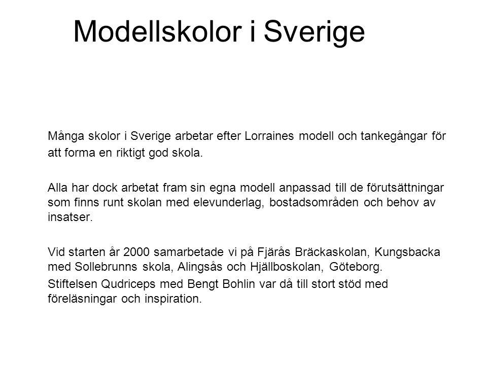 Modellskolor i Sverige Många skolor i Sverige arbetar efter Lorraines modell och tankegångar för att forma en riktigt god skola. Alla har dock arbetat