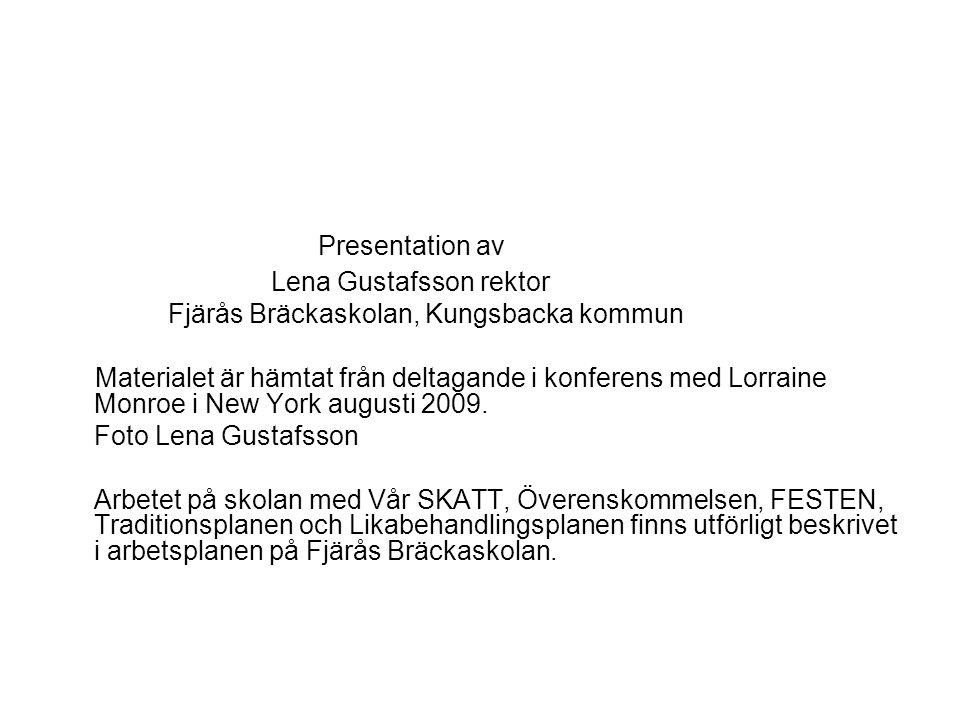 Presentation av Lena Gustafsson rektor Fjärås Bräckaskolan, Kungsbacka kommun Materialet är hämtat från deltagande i konferens med Lorraine Monroe i N
