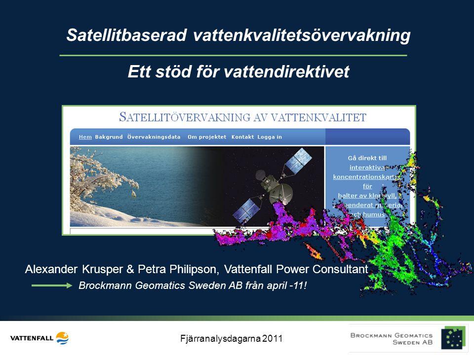 Fjärranalysdagarna 2011 Alexander Krusper & Petra Philipson, Vattenfall Power Consultant Brockmann Geomatics Sweden AB från april -11! Satellitbaserad
