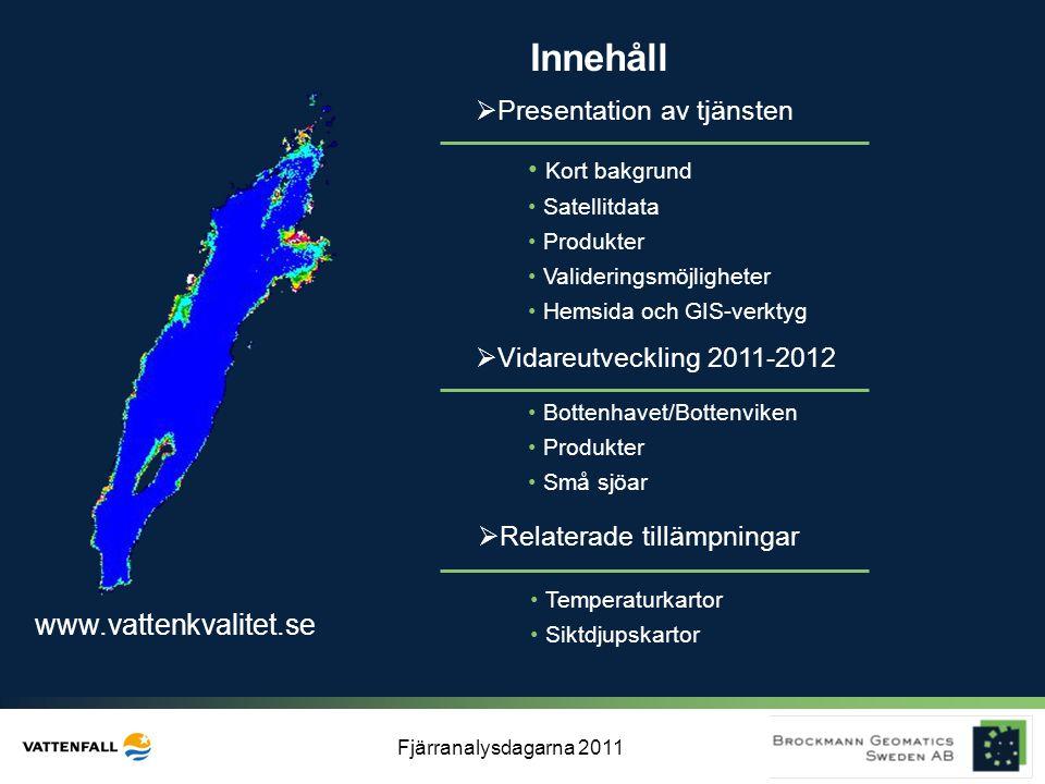 Fjärranalysdagarna 2011 Innehåll  Presentation av tjänsten • Kort bakgrund • Satellitdata • Produkter • Valideringsmöjligheter • Hemsida och GIS-verk