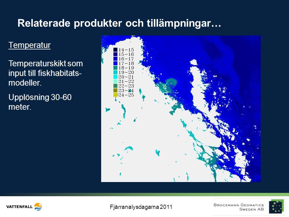 Fjärranalysdagarna 2011 Temperatur Temperaturskikt som input till fiskhabitats- modeller. Upplösning 30-60 meter. Relaterade produkter och tillämpning