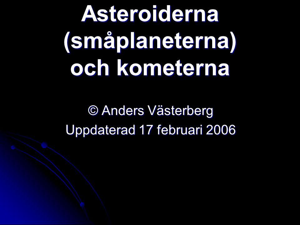 Asteroiderna (småplaneterna) och kometerna © Anders Västerberg Uppdaterad 17 februari 2006