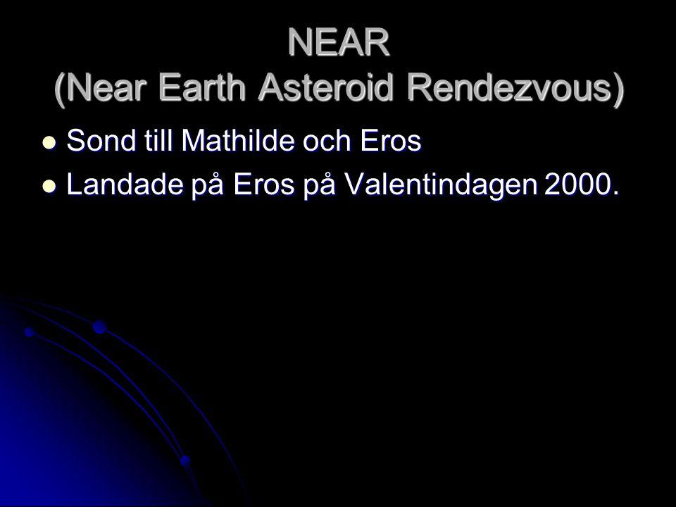NEAR (Near Earth Asteroid Rendezvous)  Sond till Mathilde och Eros  Landade på Eros på Valentindagen 2000.