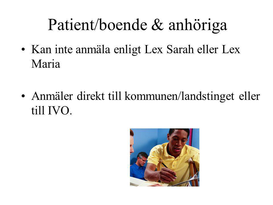 Patient/boende & anhöriga •Kan inte anmäla enligt Lex Sarah eller Lex Maria •Anmäler direkt till kommunen/landstinget eller till IVO.