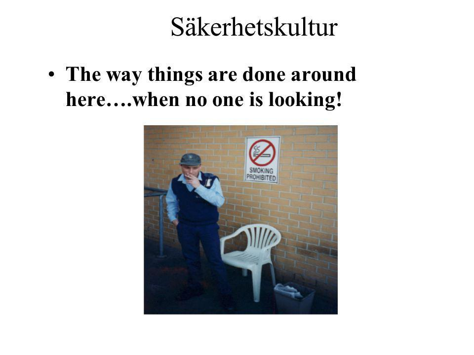Säkerhetskultur •The way things are done around here….when no one is looking!