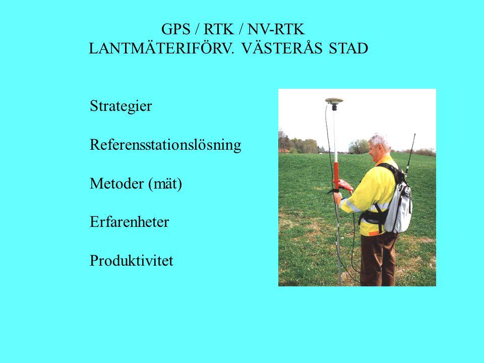 GPS / RTK / NV-RTK LANTMÄTERIFÖRV. VÄSTERÅS STAD Strategier Referensstationslösning Metoder (mät) Erfarenheter Produktivitet
