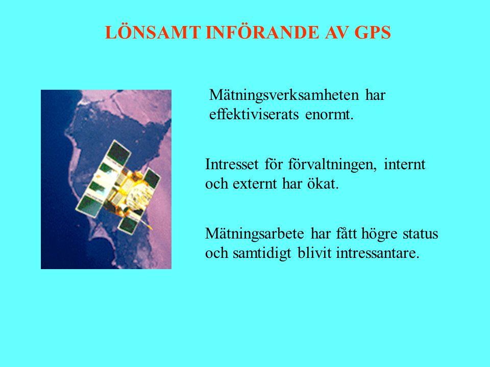 LÖNSAMT INFÖRANDE AV GPS Mätningsverksamheten har effektiviserats enormt. Mätningsarbete har fått högre status och samtidigt blivit intressantare. Int