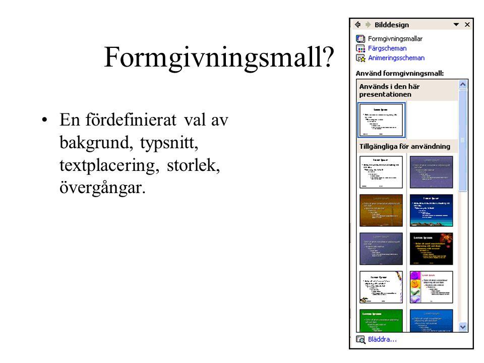Formgivningsmall? •En fördefinierat val av bakgrund, typsnitt, textplacering, storlek, övergångar.