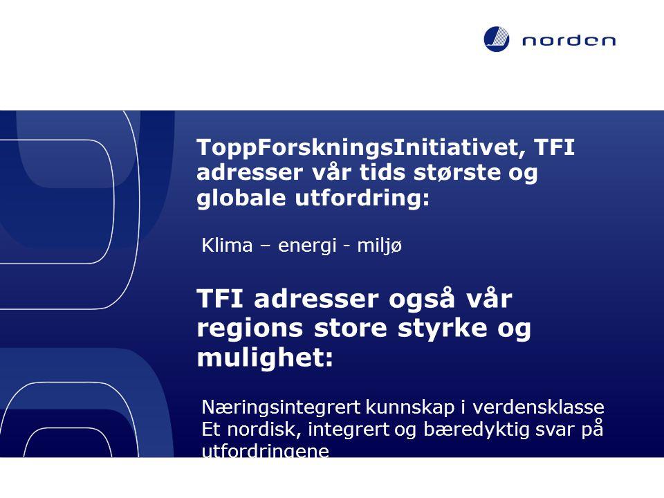 ToppForskningsInitiativet, TFI adresser vår tids største og globale utfordring: Klima – energi - miljø TFI adresser også vår regions store styrke og m