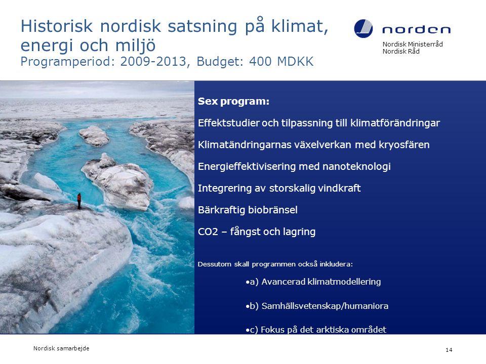 Nordisk Ministerråd Nordisk Råd Nordisk samarbejde 14 Historisk nordisk satsning på klimat, energi och miljö Programperiod: 2009-2013, Budget: 400 MDK