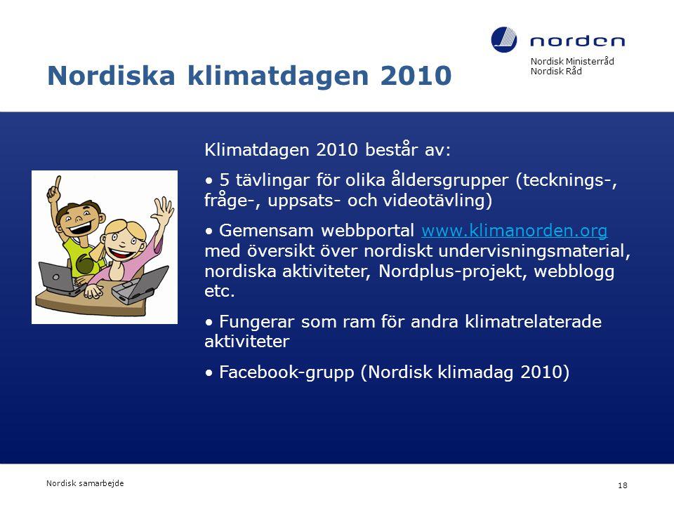 Nordisk Ministerråd Nordisk Råd Nordisk samarbejde 18 Nordiska klimatdagen 2010 Klimatdagen 2010 består av: • 5 tävlingar för olika åldersgrupper (tec