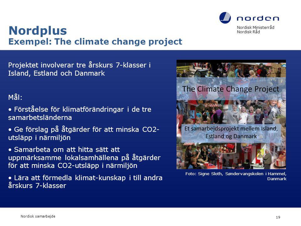 Nordisk Ministerråd Nordisk Råd Nordisk samarbejde 19 Nordplus Exempel: The climate change project Foto: Signe Sloth, Søndervangskolen i Hammel, Danma