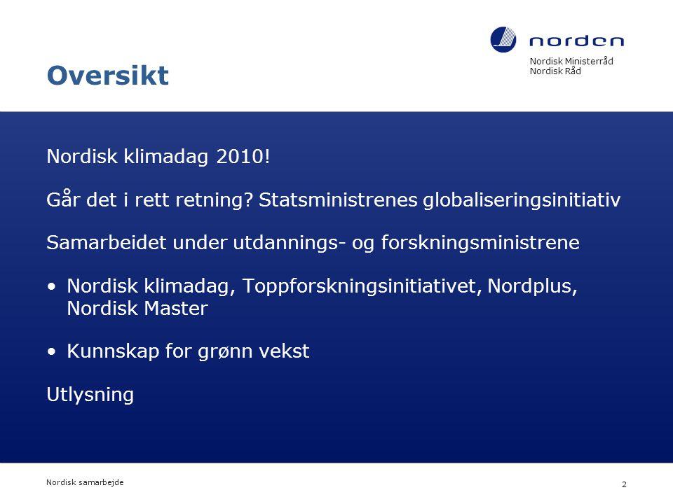 Nordisk Ministerråd Nordisk Råd Nordisk samarbejde 2 Oversikt Nordisk klimadag 2010! Går det i rett retning? Statsministrenes globaliseringsinitiativ