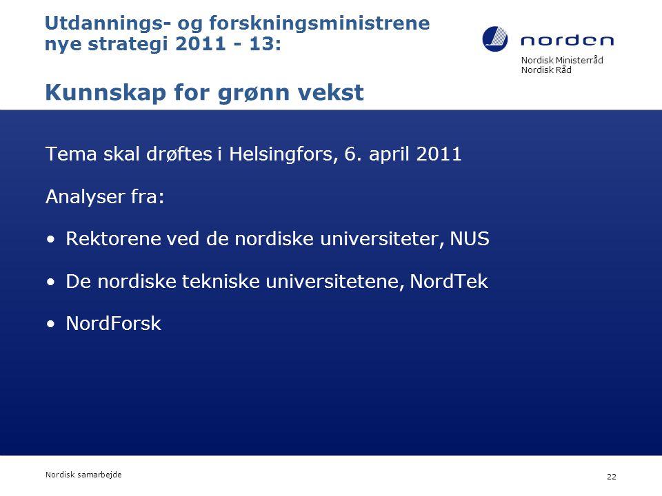Nordisk Ministerråd Nordisk Råd Nordisk samarbejde 22 Utdannings- og forskningsministrene nye strategi 2011 - 13: Kunnskap for grønn vekst Tema skal d