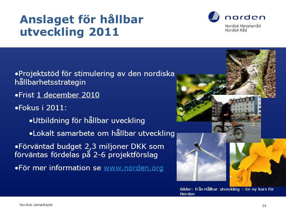 Nordisk Ministerråd Nordisk Råd Nordisk samarbejde 24 Anslaget för hållbar utveckling 2011 •Projektstöd för stimulering av den nordiska hållbarhetsstr