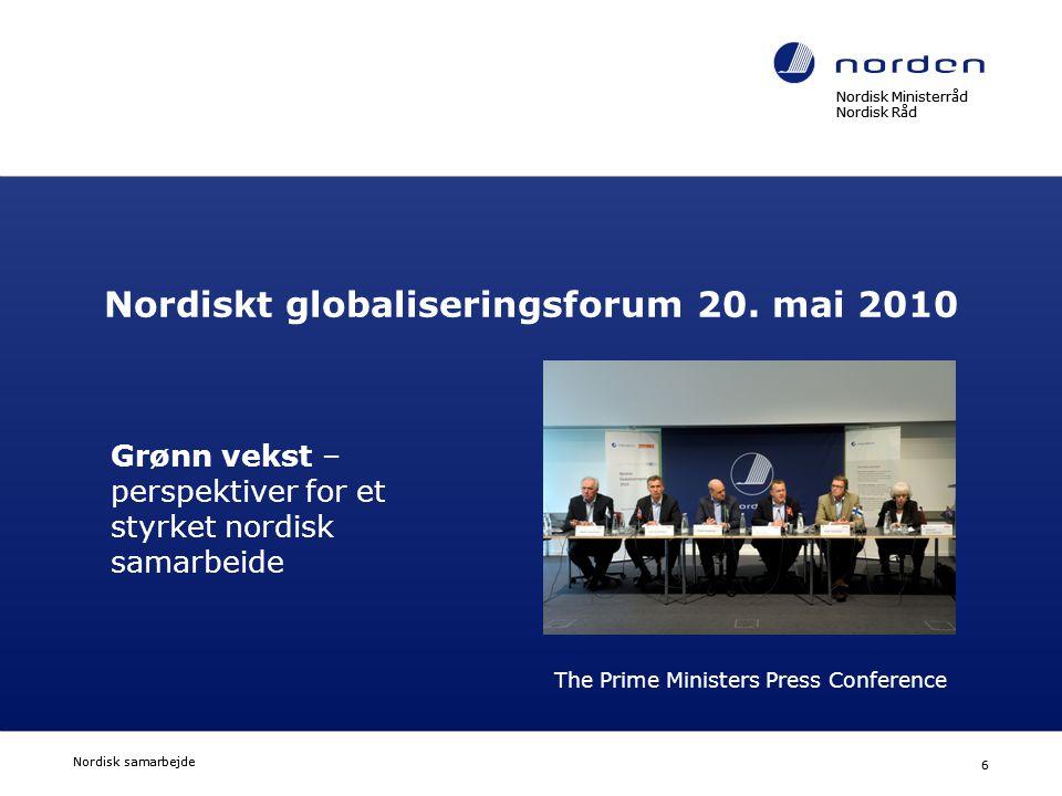 Nordisk Ministerråd Nordisk Råd Nordisk samarbejde 6 Nordisk Ministerråd Nordisk Råd Nordisk samarbejde 6 Nordiskt globaliseringsforum 20. mai 2010 Gr