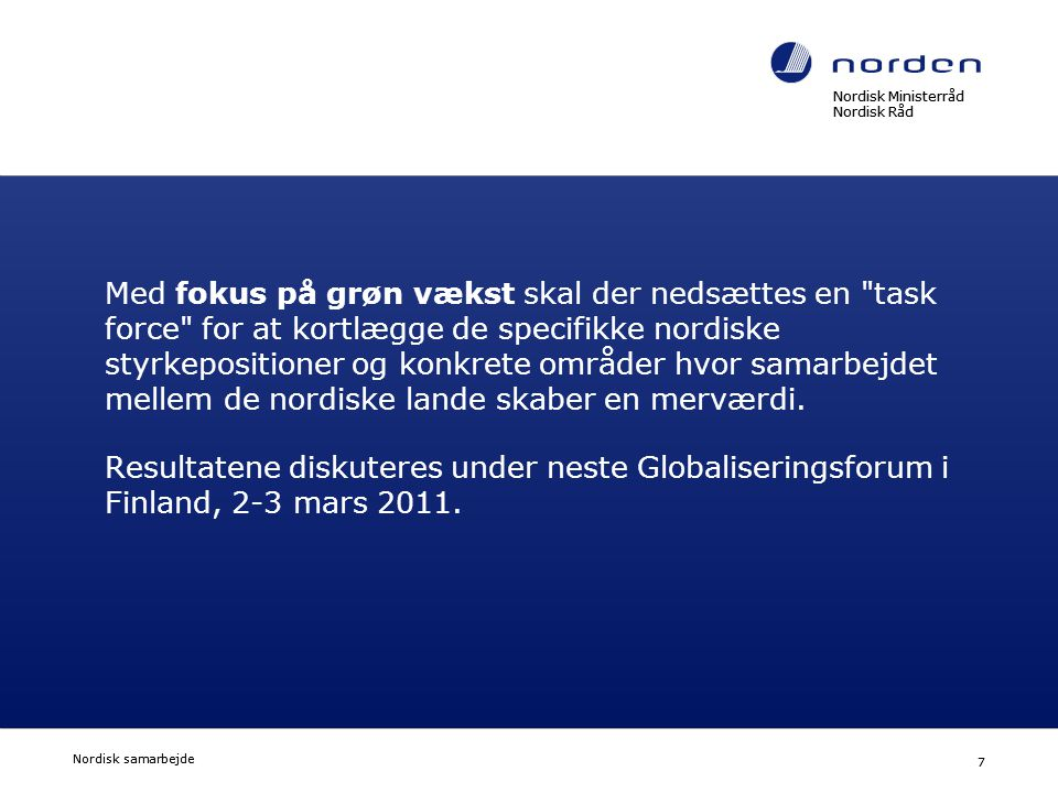 Nordisk Ministerråd Nordisk Råd Nordisk samarbejde 8 Finlands program 2011 Som huvudtema för sitt ordförandeskap för Nordiska ministerrådet 2011 har Finland valt hantering av klimatförändringar.