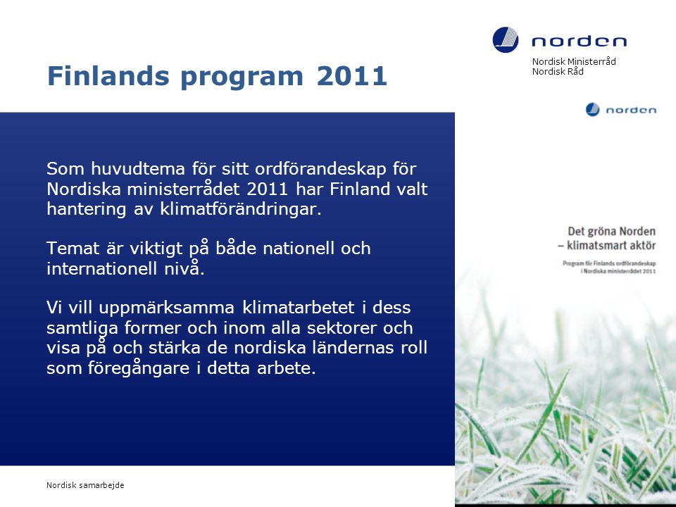 Nordisk Ministerråd Nordisk Råd Nordisk samarbejde 8 Finlands program 2011 Som huvudtema för sitt ordförandeskap för Nordiska ministerrådet 2011 har F