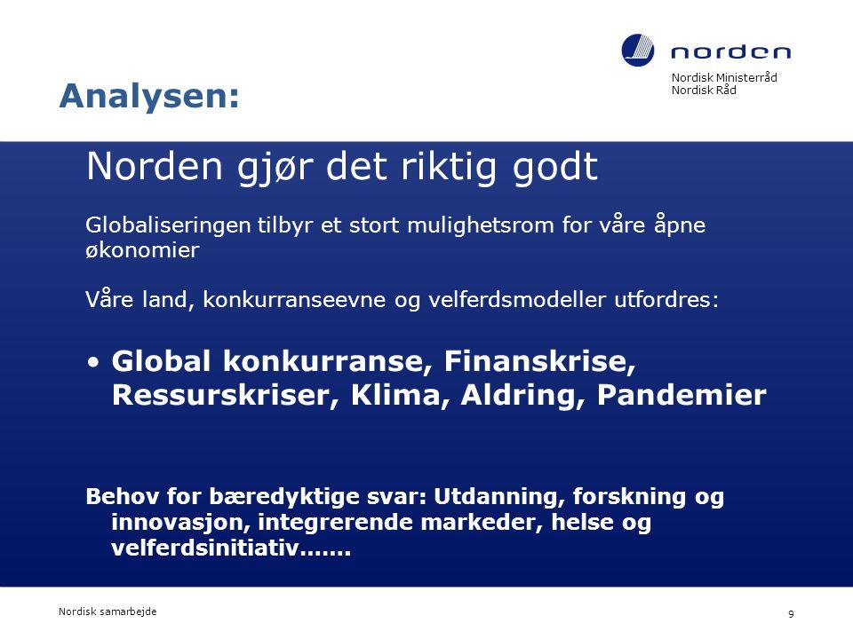 Nordisk Ministerråd Nordisk Råd Nordisk samarbejde 9 Analysen: Norden gjør det riktig godt Globaliseringen tilbyr et stort mulighetsrom for våre åpne